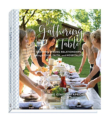 The Gathering Table: Growing Strong Relationships through Food, Faith, and Hospitality