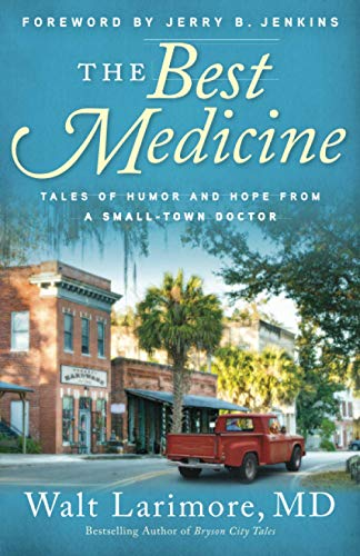 The Best Medicine: Tales of Humor and Hope from A Small-Town Doctor