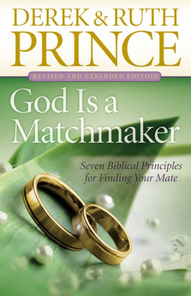 God Is a Matchmaker: Seven Biblical Principles for Finding Your Mate (Revised and Expanded Edition)