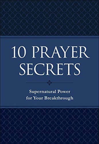 10 Prayer Secrets: Supernatural Power for Your Breakthrough