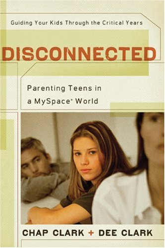 Disconnected: Parenting Teens in a MySpace World