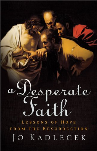 A Desperate Faith, A: Lessons of Hope from the Resurrection