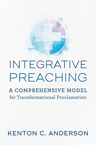 Integrative Preaching: A Comprehensive Model for Transformational Proclamation