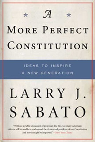 A More Perfect Constitution: Why the Constitution Must Be Revised: Ideas to Inspire a New Generation