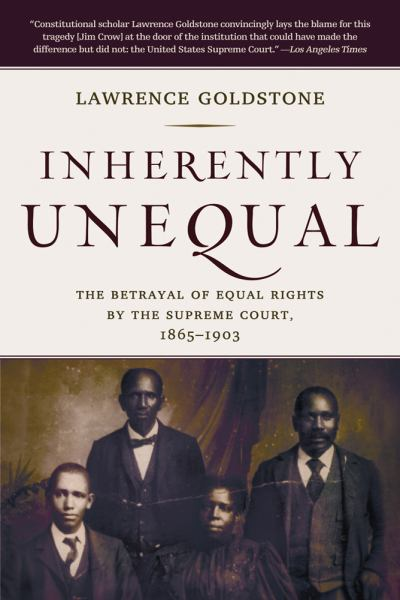 Inherently Unequal: The Betrayal of Equal Rights by the Supreme Court, 1865-1903