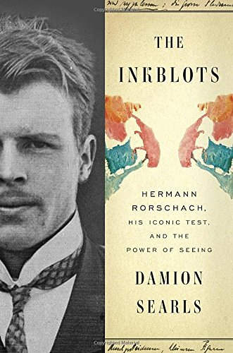 The Inkblots - Hermann Rorschach, His Iconic Test, and the Power of Seeing