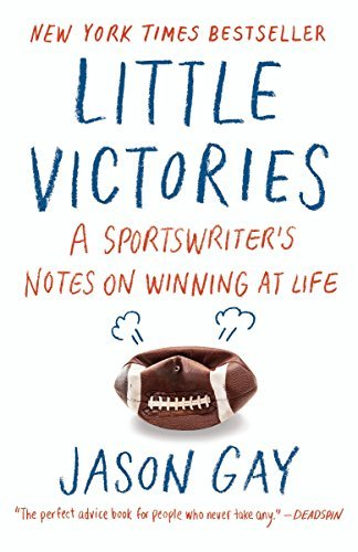 Little Victories: A Sportswriter's Notes on Winning at Life