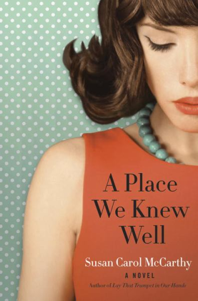 A Place We Knew Well - A Novel