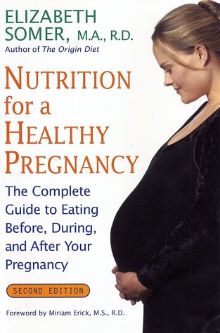 Nutrition for A Healthy Pregnancy: The Complete Guide to Eating Before, During, and After Your Pregnancy (2nd Edition)