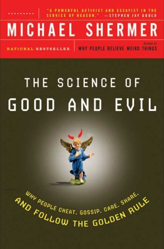 The Science of Good & Evil: Why People Cheat, Share, Gossip, and Follow the Golden Rule