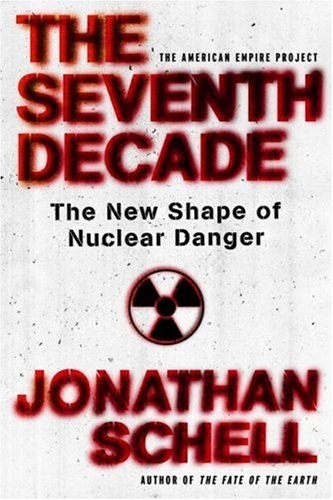 The Seventh Decade: The New Shape of Nuclear Danger (American Empire Project)