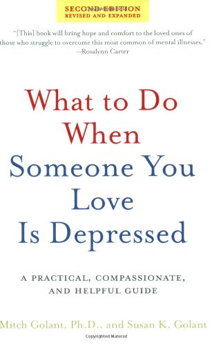 What to Do When Someone You Love Is Depressed: A Practical, Compassionate, and Helpful Guide (2nd Edition, Revised & Expanded)