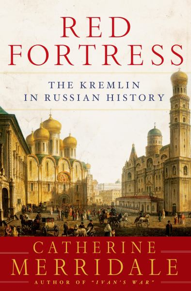 Red Fortress: History oand Illusion in the Kremliin