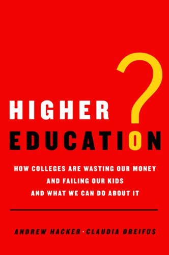 Higher Education?: How Colleges Are Wasting Our Money and Failing Our Kids---and What We Can Do About It