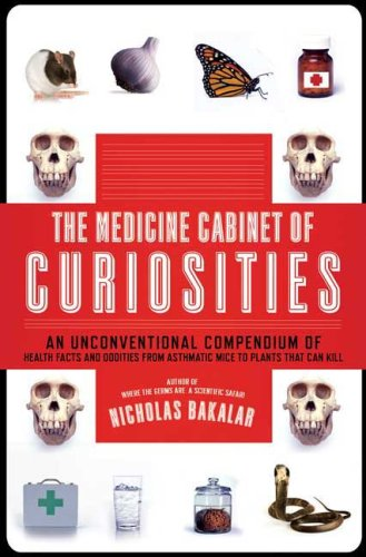 The Medicine Cabinet of Curiosities: An Unconventional Compendium of Health Facts and Oddities, from Asthmatic Mice to Plants that Can Kill