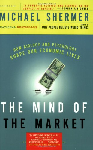 The Mind of the Market: How Biology and Psychology Shape Our Economic Lives