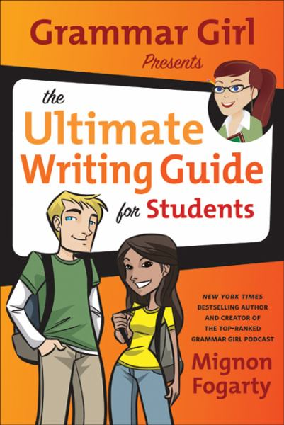 Grammar Girl Presents The Ultimate Writing Guide For Students