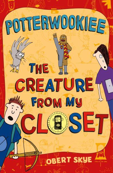 Potterwookiee (Creature from My Closet, Bk.2)