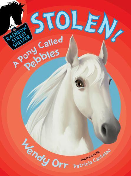 Stolen! A Pony Called Pebbles (Rainbow Street Shelter, Bk. 5)