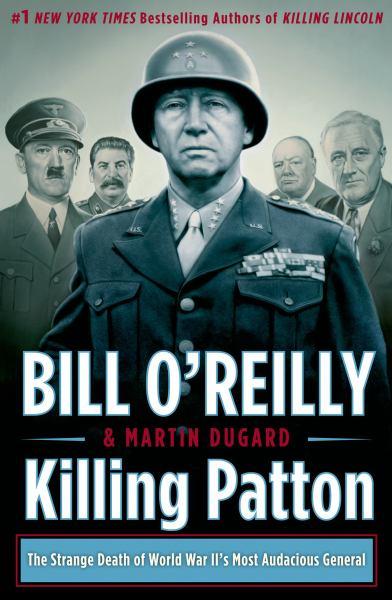 Killing Patton: The Strange Death of World War II's Most Aduacious General