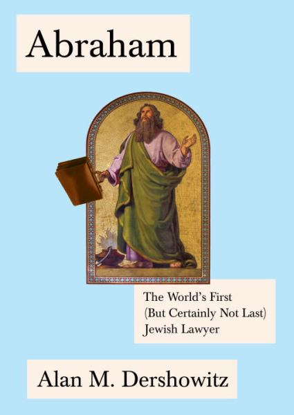 Abraham: The World's First (But Certainly Not Last) Jewish Lawyer