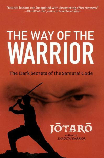 The Way of the Warrior: The Dark Secrets of the Samurai Code