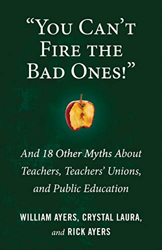 """You Can't Fire the Bad Ones!"": And 18 Other Myths about Teachers, Teachers Unions, and Public Education"