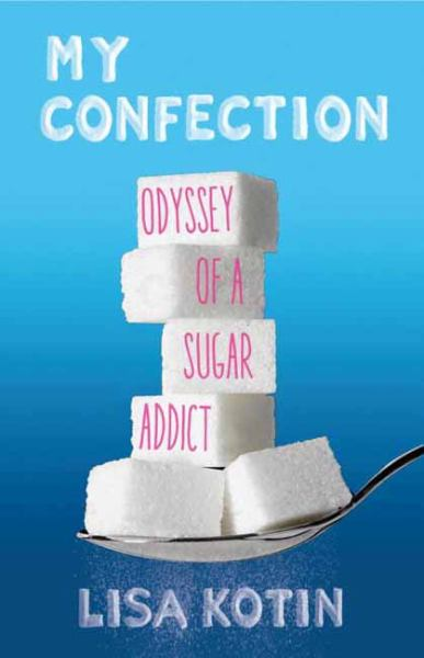 My Confection: Odyssey of a Sugar Addict