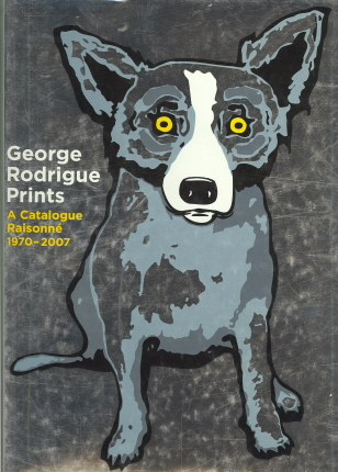 George Rodrigue Prints: A Catalogue Raisonn?? 1970-2007