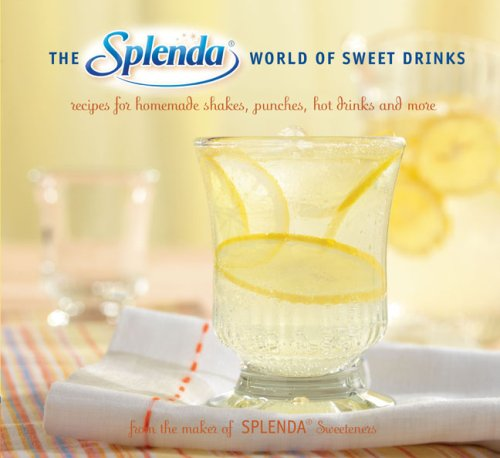 The Splenda World of Sweet Drinks: Recipes for Homemade Shakes, Punches, Hot Drinks, and More