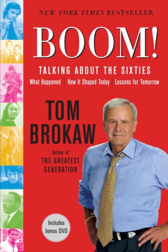 Boom!: Talking About the Sixties: What Happened, How It Shaped Today, Lessons for Tomorrow