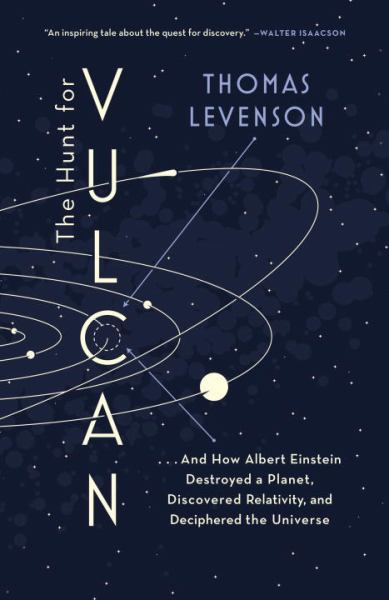 The Hunt for Vulcan - . . . And How Albert Einstein Destroyed a Planet, Discovered Relativity, and Deciphered the Universe