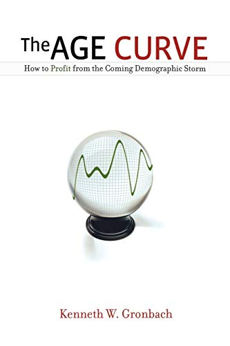 The Age Curve: How to Profit from the Coming Demographic Storm