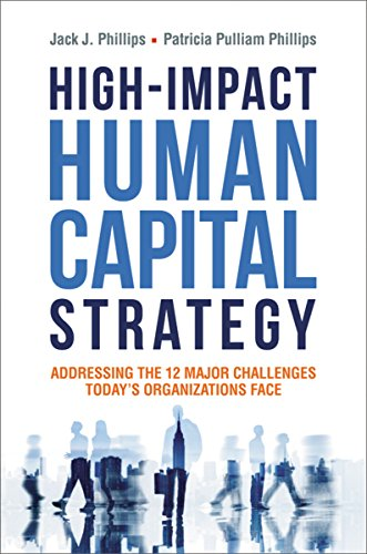 High-Impact Human Capital Strategy - Addressing the 12 Major Challenges Today's Organizations Face