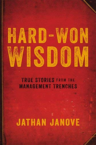 Hard-Won Wisdom: True Stories from the Management Trenches