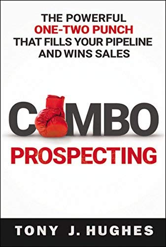 Combo Prospecting: The Powerful One-Two Punch That Fills Your Pipeline and Wins Sales