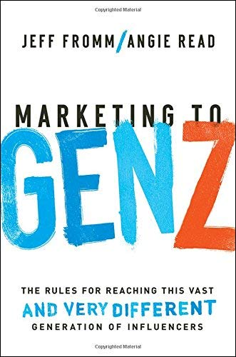 Marketing to Gen Z: The Rules for Reaching This Vast - and Very Different - Generation of Influencers