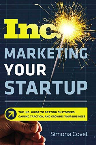 Marketing Your Startup:- The Inc. Guide to Getting Customers, Gaining Traction, and Growing Your Business