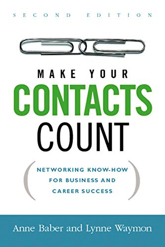 Make Your Contacts Count: Networking Know-How for Business and Career Success (Second Edition)