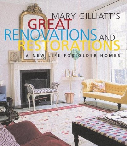 Mary Gilliatt's Great Renovations and Restorations: A New Life for Older Homes