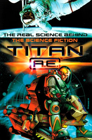 Titan A.E.: The Real Science Behind the Science Fiction