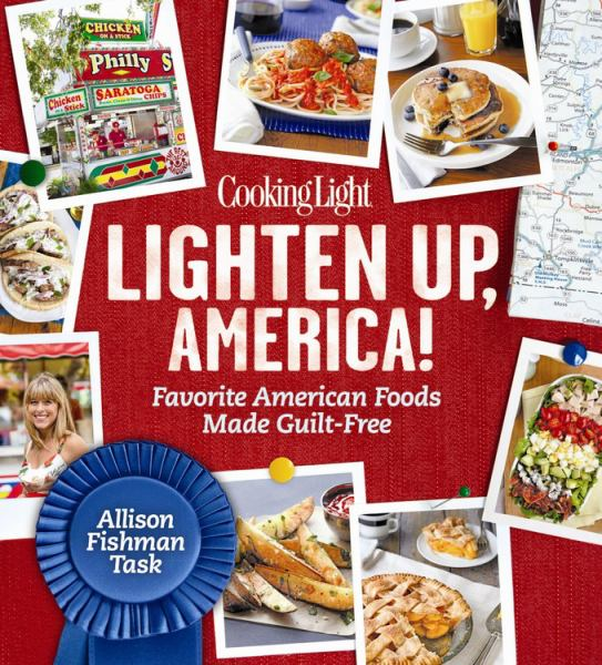 Lighten Up, America!: Favorite American Foods Made Guilt-Free (Cooking Light)