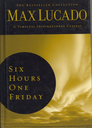 Six Hours One Friday: Living the Power of the Cross (The Bestseller Collection)