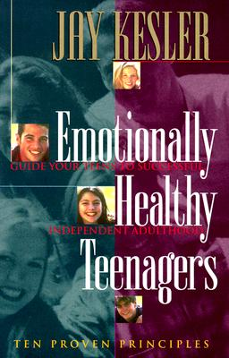 Emotionally Healthy Teenagers: Guide Your Teens to Successful Independent Adulthood