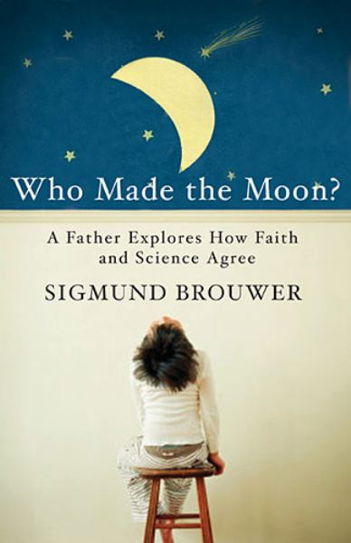 Who Made the Moon?: A Father Expolores How Faith and Science Agree