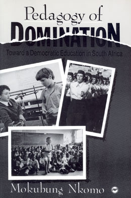 Pedagogy of Domination : Toward a Democratic Education in South Africa