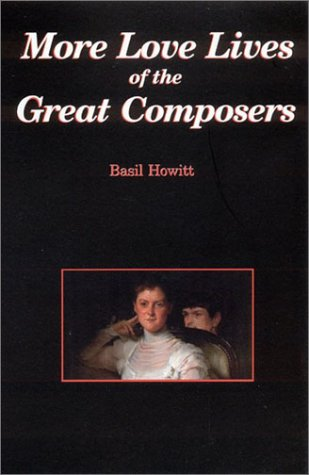 More Love Lives of the Great Composers