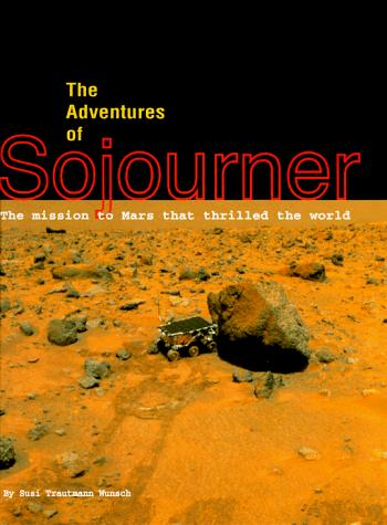 The Adventures of Sojourner: The Mission to Mars That Thrilled the World