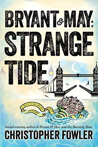 Bryant & May: Strange Tide (A Peculiar Crimes Unit Mystery, Bk. 13)