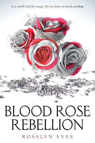 Blood Rose Rebellion (Bk. 1)